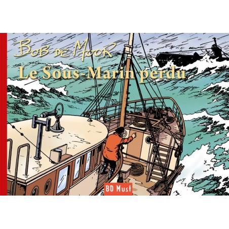 Les inédits de Bob De Moor: Le sous-marin perdu