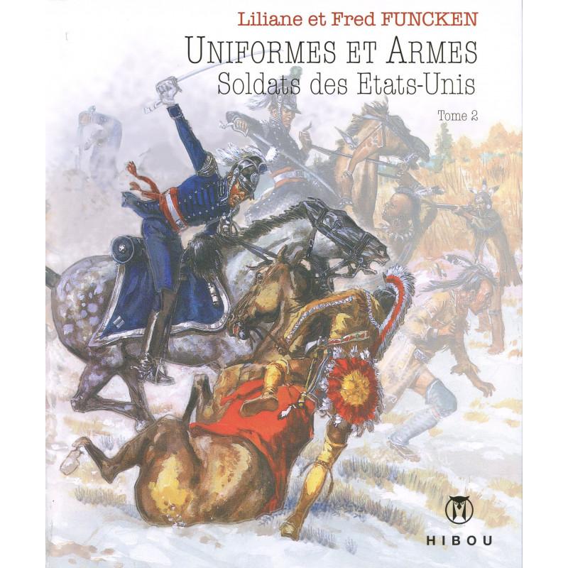 Uniformes et Armes : Soldats des Etats-Unis, tome 2 (L&F. Funcken)