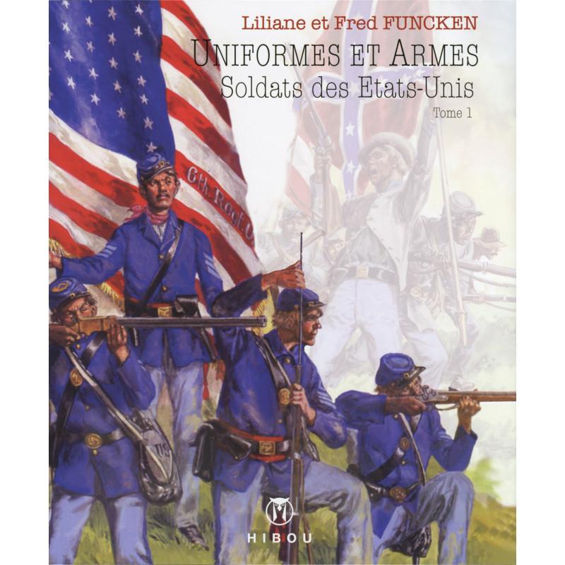 Uniformes et Armes : Soldats des Etats-Unis, tome 1 (L&F. Funcken)