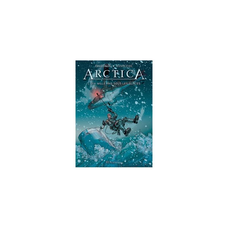 Arctica - T1 : Dix mille ans sous les glaces (TT)